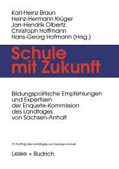 Schule mit Zukunft: Bildungspolitische Empfehlungen und Expertisen der Enquete-Kommission des Landtages von Sachsen-Anhalt