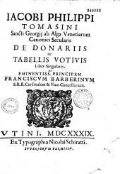 Jacobi Philippi Tomasini,... De donariis ac tabellis votivis liber singularis...