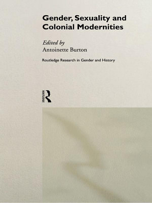Gender  Sexuality and Colonial Modernities