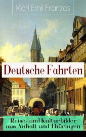 Deutsche Fahrten: Reise- und Kulturbilder aus Anhalt und Thüringen (Vollständige Ausgabe): Reiseberichte aus den Vogesen