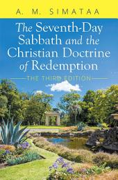 The Seventh-Day Sabbath and the Christian Doctrine of Redemption: The Third Edition