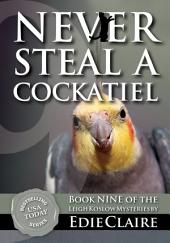 Never Steal a Cockatiel [#9 Leigh Koslow Mystery Series]