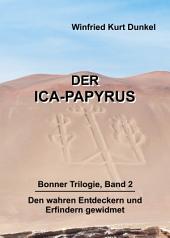 Der Ica-Papyrus: Bonner Trilogie, Band 2 - Den wahren Entdeckern und Erfindern gewidmet