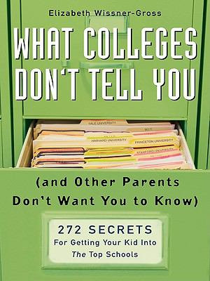 What Colleges Don t Tell You  And Other Parents Don t Want You to Know