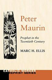 Peter Maurin: Prophet in the Twentieth Century