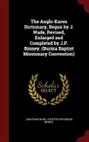 The Anglo Karen Dictionary  Begun by J  Wade  Revised  Enlarged and Completed by J P  Binney   Burma Baptist Missionary Convention  PDF