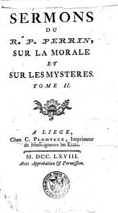 Sermons du R.P. Perrin, de la Compagnie de Jesus : sur la morale et sur les mysteres: Volume2