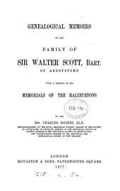 Genealogical Memoirs of the Family of Sir Walter Scott, Bart., of Abbotsford: With a Reprint of His Memorials of the Haliburtons