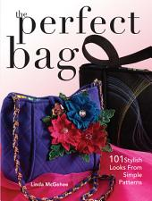 The Perfect Bag: 101 Stylish Looks from Simple Patterns