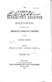 The National Bankruptcy Register: Containing Reports of the Leading Cases and Principal Rulings in Bankruptcy of the District Judges of the United States, Volume 8