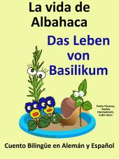 Aprender Alemán - Alemán para niños: La vida de Albahaca - Das Leben von Basilikum: Cuento Bilingüe en Alemán y Español (Gratis)
