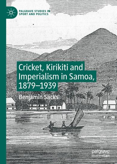 Cricket  Kirikiti and Imperialism in Samoa  1879   1939 PDF
