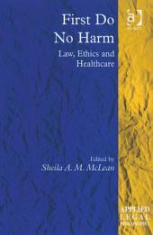 First Do No Harm: Law, Ethics and Healthcare