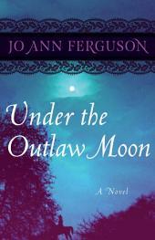 Under the Outlaw Moon: A Novel