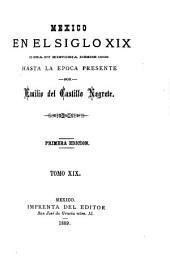 Mexico en el siglo XIX: o sea su historia desde 1800 hasta la epoca presente, Volúmenes 19-20