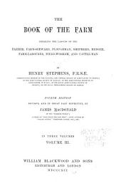 The Book of the Farm: Detailing the Labours of the Farmer, Farm-steward, Ploughman, Shepherd, Hedger, Farm-labourer, Field-worker, and Cattle-man, Volume 3