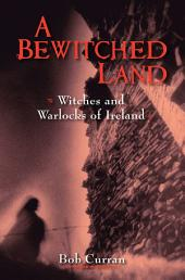 A Bewitched Land: Witches and Warlocks of Ireland