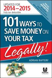 101 Ways to Save Money on Your Tax - Legally! 2014 - 2015: Edition 4