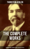 THE COMPLETE WORKS OF THORSTEIN VEBLEN  Economics Books  Business Essays   Political Articles PDF