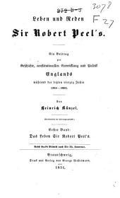 Leben und Reden Sir Robert Peel's: Ein Beitrag zur Geschichte, constitutionellen Entwicklung und Politik Englands während der letzten vierzig Jahre(1810-1850), Band 1