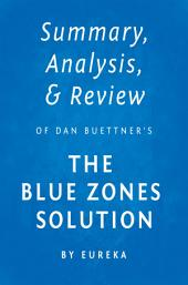 Summary, Analysis & Review of Dan Buettner's The Blue Zones Solution by Eureka