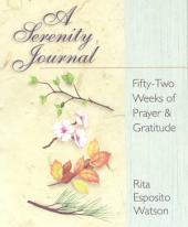 A Serenity Journal: Fifty-Two Weeks of Prayer and Gratitude