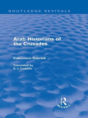 Arab Historians of the Crusades  Routledge Revivals
