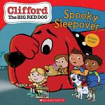 The Spooky Sleepover (Clifford the Big Red Dog Storybook)