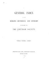 General Index to the Remains Historical and Literary: Vols. 31-114