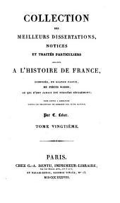 Collection des meilleurs dissertations, notices et traités particuliers relatifs a l'histoire de France: composée, en grande partie, de pièces rares, ou qui n'ont jamais été publiées séparément, Volume20