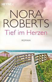Tief im Herzen: Roman