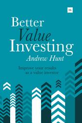 Better Value Investing: Improve your results as a value investor