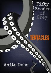 Fifty Shades of Grey Tentacles - 1: Tentacle Monster Erotica