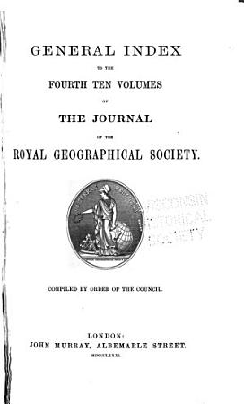 General Index to the Fourth Ten Volumes of the Journal of the Royal Geographical Society PDF