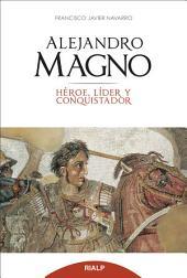 Alejandro Magno: Héroe, líder y conquistador