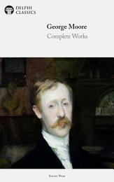 Delphi Complete Works of George Moore (Illustrated)
