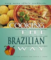 Cooking the Brazilian Way: Culturally Authentic Foods Including Low-fat and Vegetarian Recipes