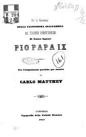Per la ricorrenza della faustissima esaltazione al trono pontificio di nostro signore Pio papa 9. tre composizioni poetiche per musica di Carlo Matthey