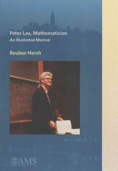 Peter Lax, Mathematician: An Illustrated Memoir