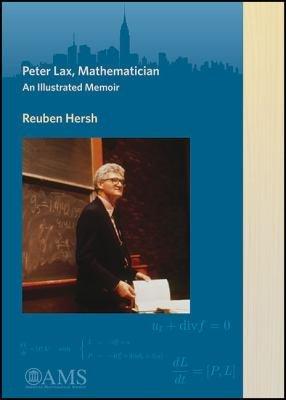 Peter Lax  Mathematician  An Illustrated Memoir PDF