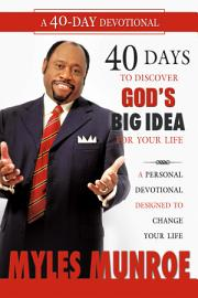 40 Days To Discovering God S Big Idea For You Life