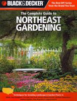 Black   Decker The Complete Guide to Northeast Gardening PDF