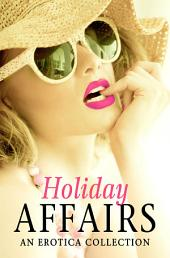 Holiday Affairs: An Erotica Collection