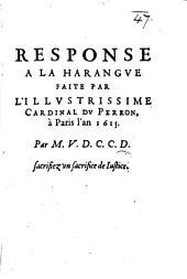 Response à la harangue faite par l'illustrissime cardinal Du Perron à Paris l'an 1615. Par M. V. D. C. C. D.