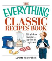 The Everything Classic Recipes Book: 300 All-time Favorites Perfect for Beginners, Edition 2
