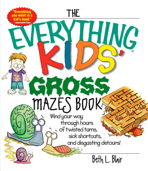 The Everything Kids  Gross Mazes Book PDF
