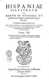 HISPANIAE ILLVSTRATAE SEV RERVM IN HISPANIA ET praesertim in Aragonia gestarum Scriptores varii. In Germania nunquam hactenus excusi: Volume 3