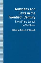 Austrians and Jews in the Twentieth Century: From Franz Joseph to Waldheim