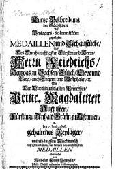 Kurtze Beschreibung der sächsischen auf Beylagers-Solennitäten geprägten Medaillen und Schaustücke, auf des ... Herrn Friedrichs, Hertzogs zu Sachsen ... mit der ... Princ. Magdalenen Augusten, Fürstin zu Anhalt, Gräfin zu Ascanien, den 7. Junii 1696 gehaltenes Beylager ...