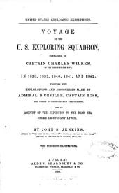 United States Exploring Expeditions: Voyage of the U.S. Exploring Squadron, Commanded by Captain Charles Wilkes, of the United States Navy, in 1838, 1839, 1840, 1841, and 1842
